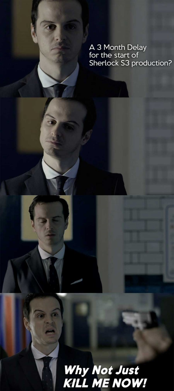 "A series of images of Andrew Scott as BBC Sherlock James Moriarty looking disturbed and then screaming; text reads ""A 3 month delay for Sherlock S3 production? Why not just KILL ME NOW!"""
